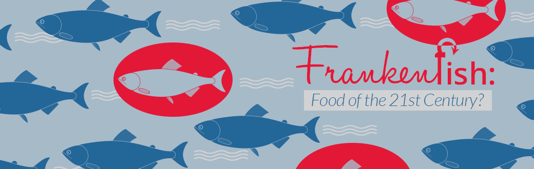 Frankenfish: Food of the 21st Century?