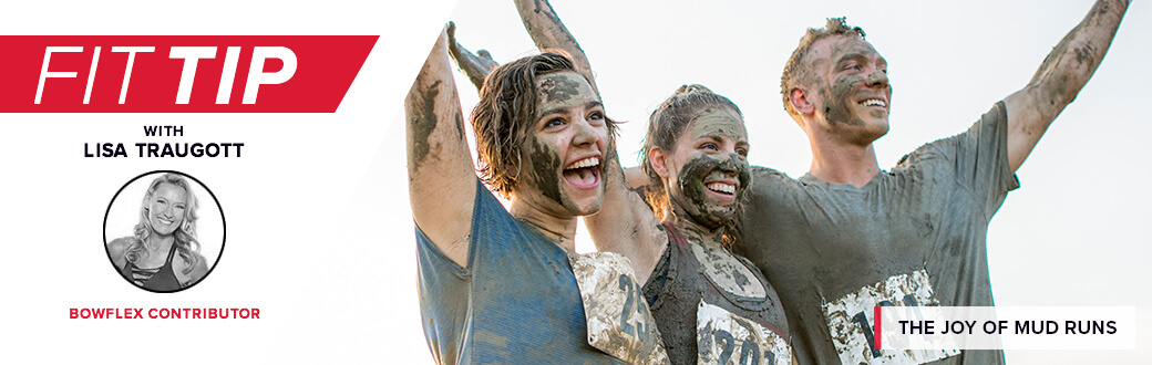 Fit Tip with Lisa Traugott Bowflex Contributor The Joy of Mud Runs