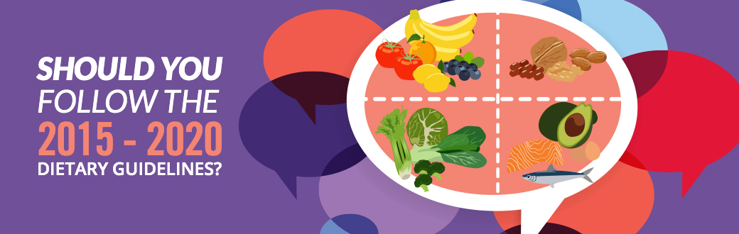 Should You Follow the 2015-2020 Dietary Guidelines?