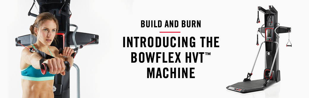 Build and Burn: Introducing the Bowflex HVT Machine