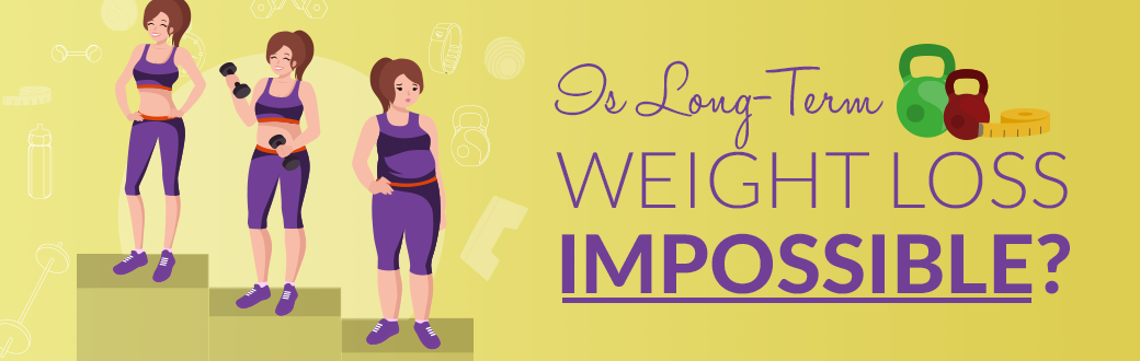 Is Long-Term Weight Loss Impossible?