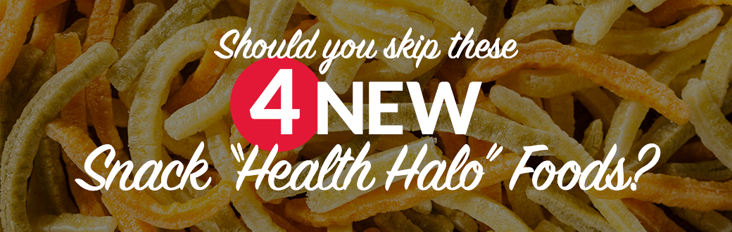 Should You Skip these 4 New Snack Health Halo Foods