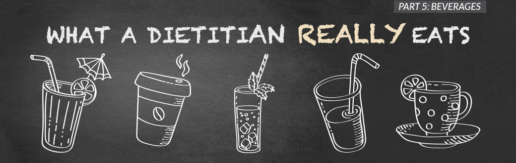 What a Dietitian Really Eats, Part 5: Beverages