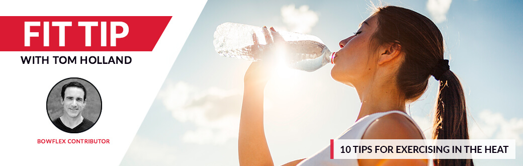 10 Tips For Exercising In The Heat