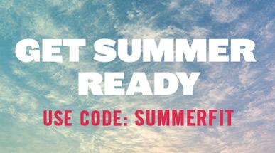Get Summer Ready. Use code SUMMERFIT