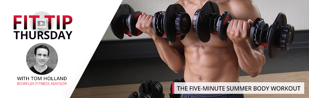 The Five Minute Summer Body Workout - Fit Tip Thursday with Tom Holland, Bowflex Fitness Advisor