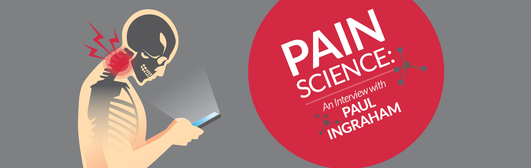 Pain Science: An Interview with Paul Ingraham