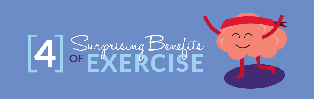 4 surprising benefits of exercise.