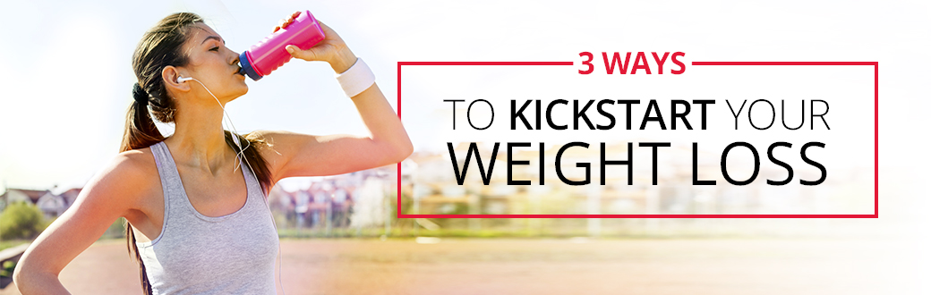 3 Ways to Kickstart Your Weight Loss
