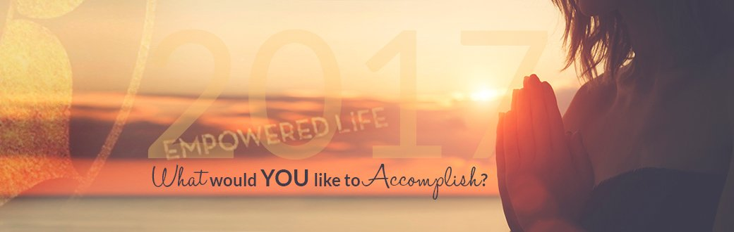 Empowered Life What Would You like to Accomplish