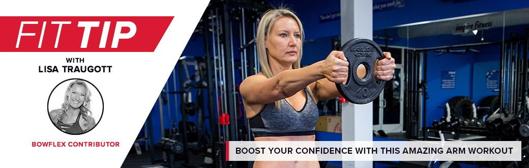 Fit Tip with Lisa Traugott, Bowflex Contributor. Boost your confidence with this amazing arm workout.