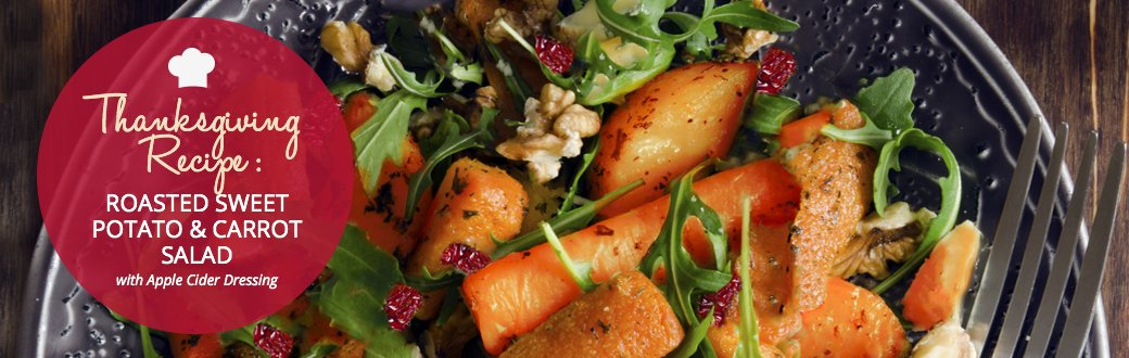 Thanksgiving Recipe: Roasted Sweet Potato & Carrot Salad with Apple Cider Dressing