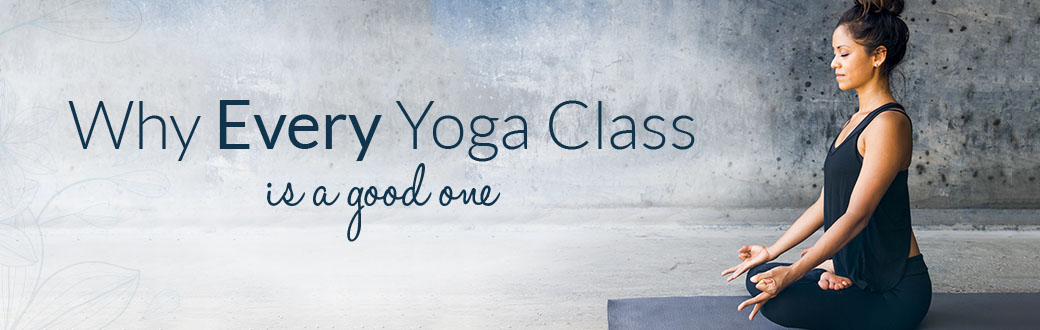 Why Every Yoga Class is a Good One