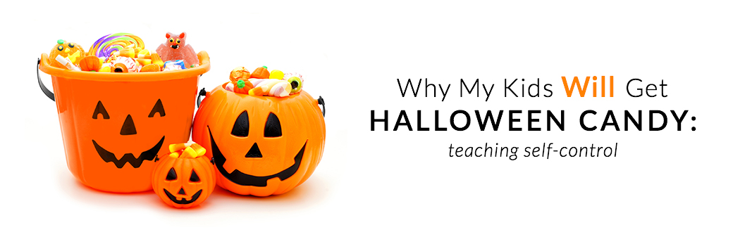 Why My Kids Will Get Halloween Candy: Teaching Self-control