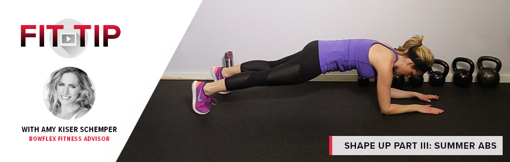 Fit Tip with Amy Kiser Schemper, Bowflex Fitness Advisor. Shape Up Part 3: Summer Abs.