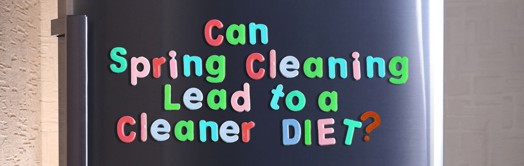 Can Spring Cleaning Lead to a Cleaner Diet