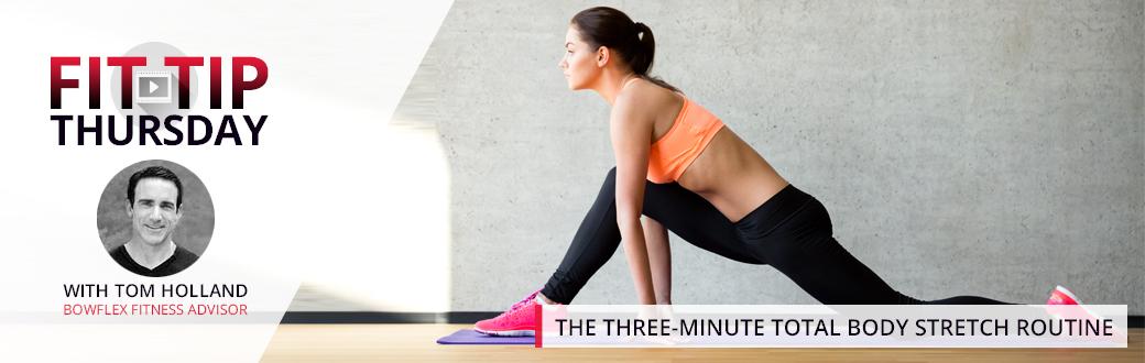 Fit Tip Thursday: The Three-Minute Total Body Stretch Routine