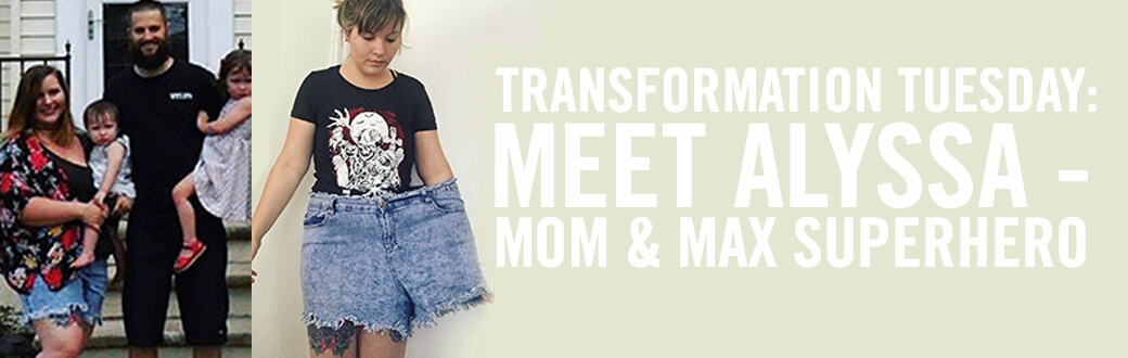 Transformation Tuesday: Meet Alyssa - Mom and MAX Superhero