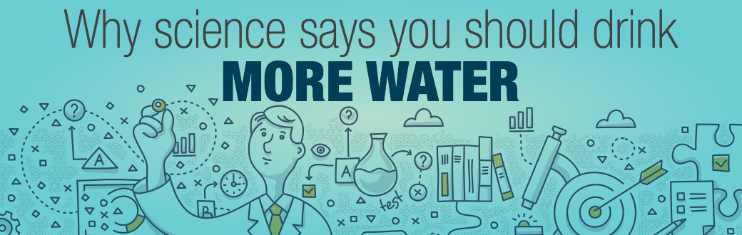 Why Science Says You Should Drink More Water