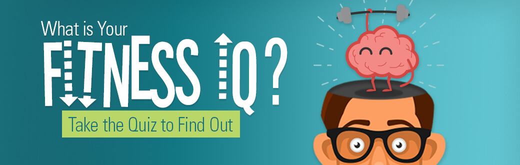 What is Your Fitness IQ? Take the Quiz to Find Out