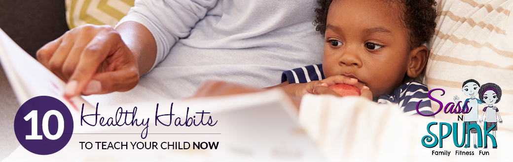 10 Healthy Habits to Teach Your Child Now