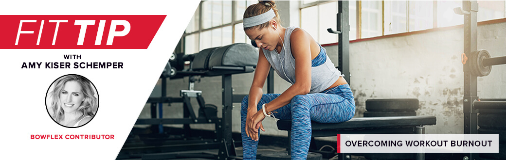 Fit Tip with Amy Kiser Schemper, Bowflex Contributor: Overcoming Workout Burnout