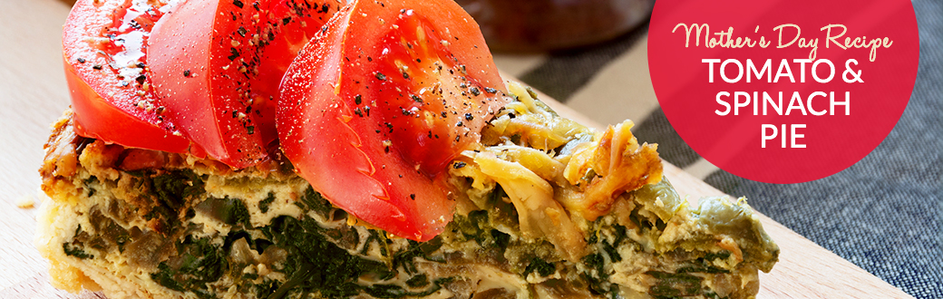 Mother's Day Recipe Tomato and Spinach Pie