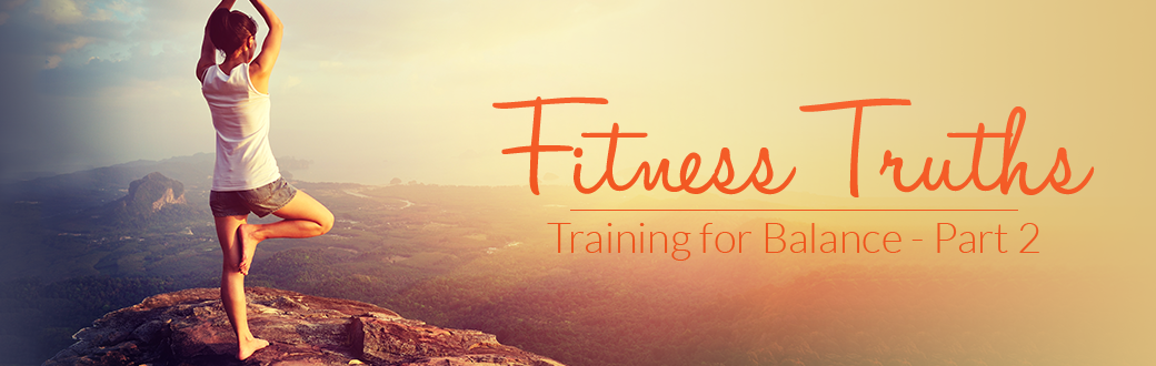 Fitness Truths: Training for Balance - Part 2
