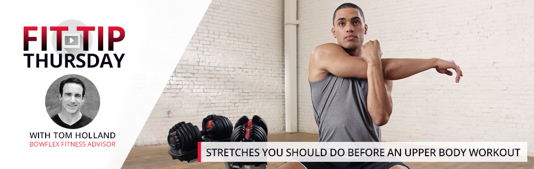 Stretches You Should Do Before an Upper Body Workout