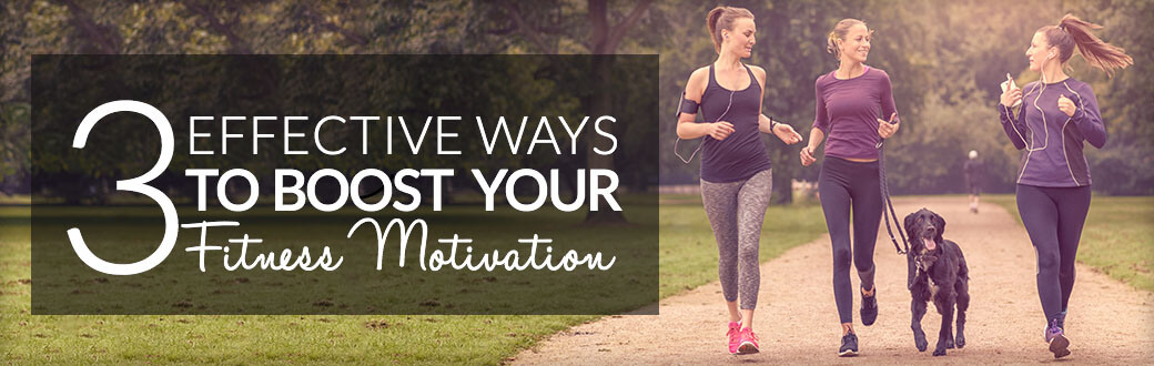 3 Effective Ways To Boost Your Fitness Motivation