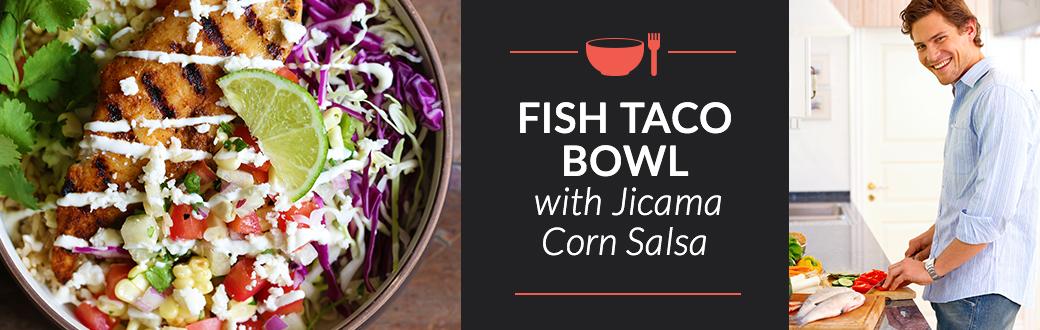 Fish Taco Bowl With Jicama Corn Salsa