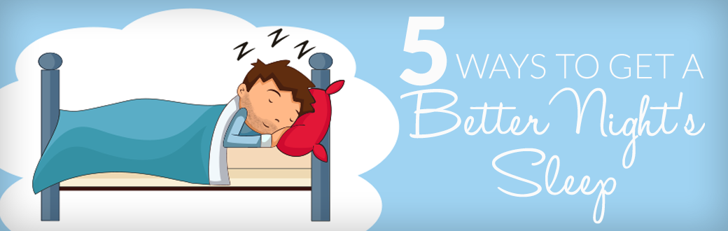 5 Ways to Get a Better Night's Sleep