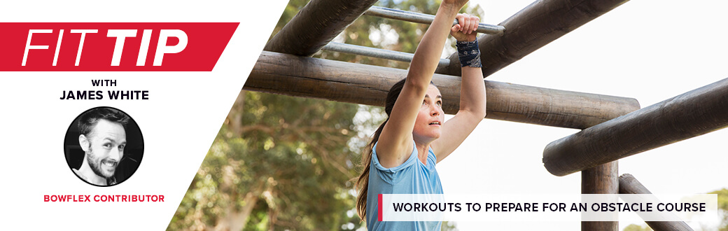 Fit Tip with James White Bowflex Contributor. Workouts to prepare for an obstacle course.