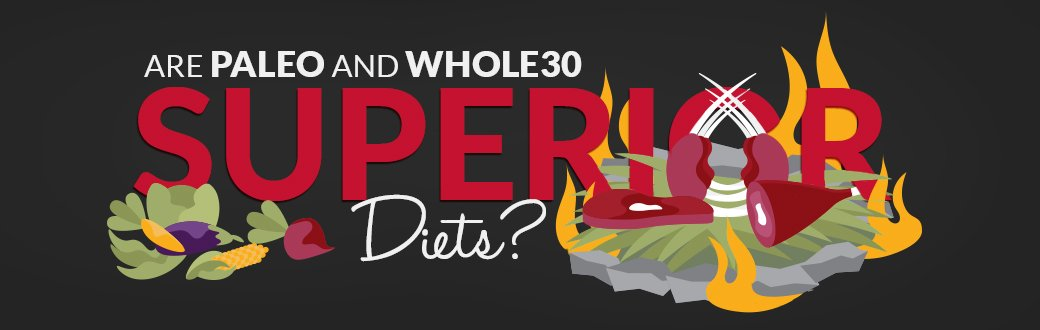 Are Paleo and Whole30 Superior Diets