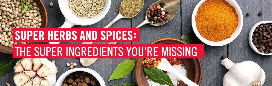 Super Herbs and Spices: The Super Ingredients You're Missing