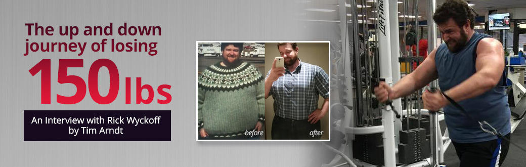 The Journey of Losing 150 pounds: An Interview with Rick Wyckoff