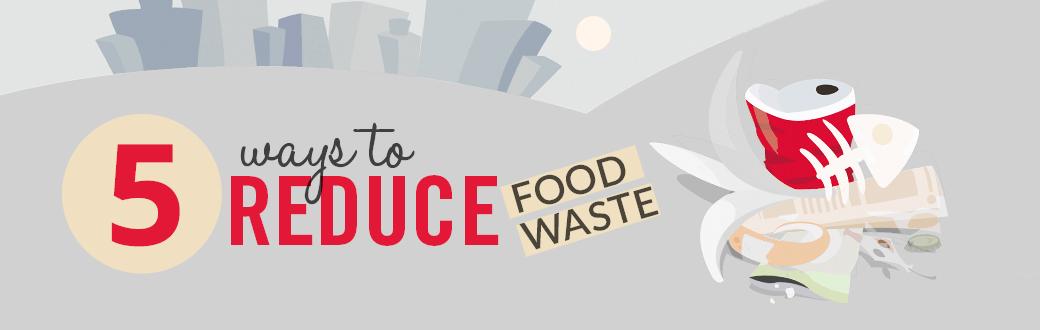 5 Ways to Reduce Food Waste