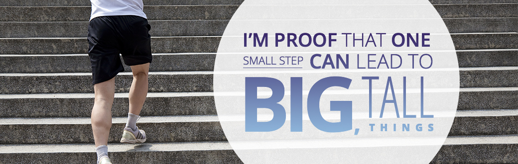 I'm Proof That One Small Step Can Lead to Big, Tall Things